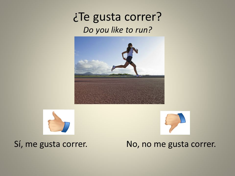 ¿Te gusta correr Do you like to run