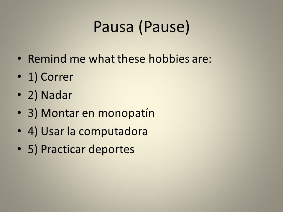 Pausa (Pause) Remind me what these hobbies are: 1) Correr 2) Nadar