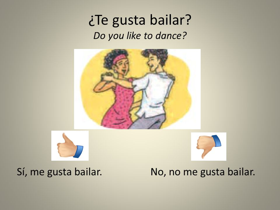 ¿Te gusta bailar Do you like to dance