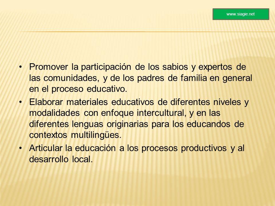 www.siagie.net Promover la participación de los sabios y expertos de las comunidades, y de los padres de familia en general en el proceso educativo.