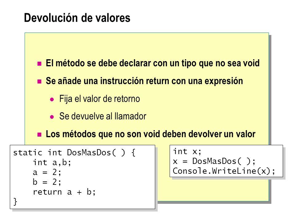 Devolución de valores El método se debe declarar con un tipo que no sea void. Se añade una instrucción return con una expresión.