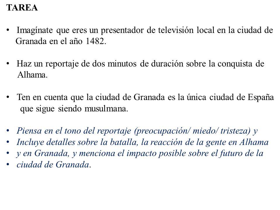 TAREA Imagínate que eres un presentador de televisión local en la ciudad de. Granada en el año 1482.