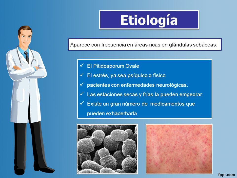 Etiología Aparece con frecuencia en áreas ricas en glándulas sebáceas.