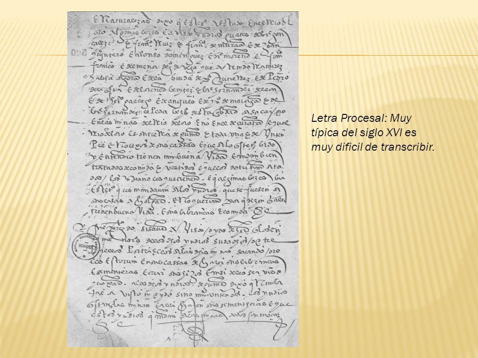 Letra Procesal: Muy típica del siglo XVI es muy dificil de transcribir.