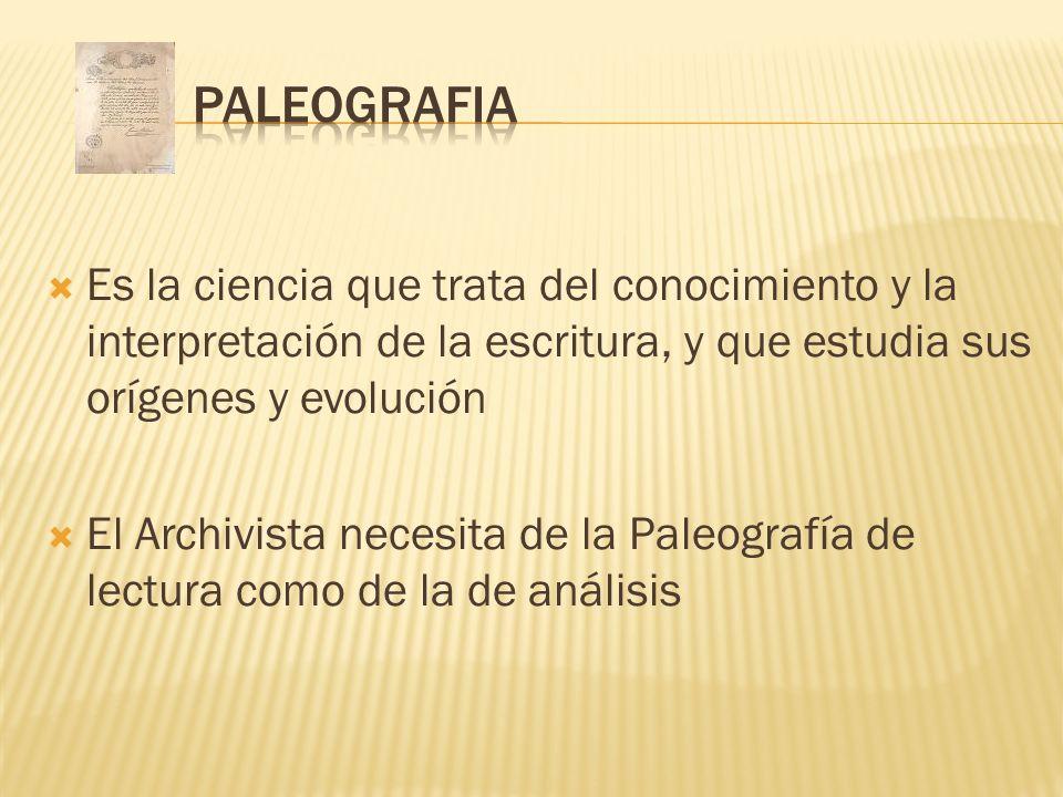 PALEOGRAFIA Es la ciencia que trata del conocimiento y la interpretación de la escritura, y que estudia sus orígenes y evolución.
