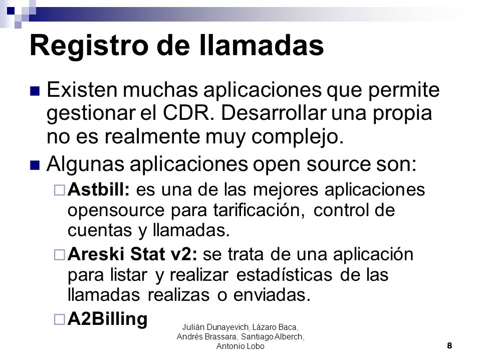 Registro de llamadas Existen muchas aplicaciones que permite gestionar el CDR. Desarrollar una propia no es realmente muy complejo.