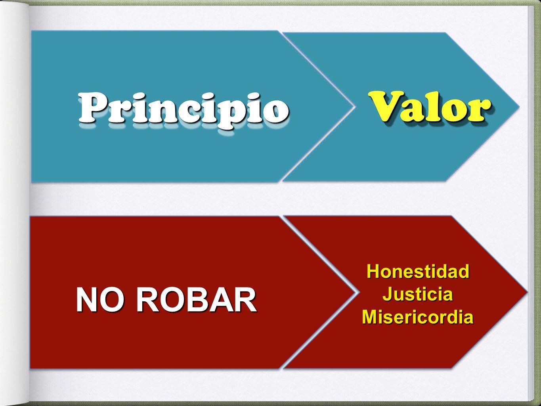 Principio Valor Honestidad Justicia Misericordia NO ROBAR