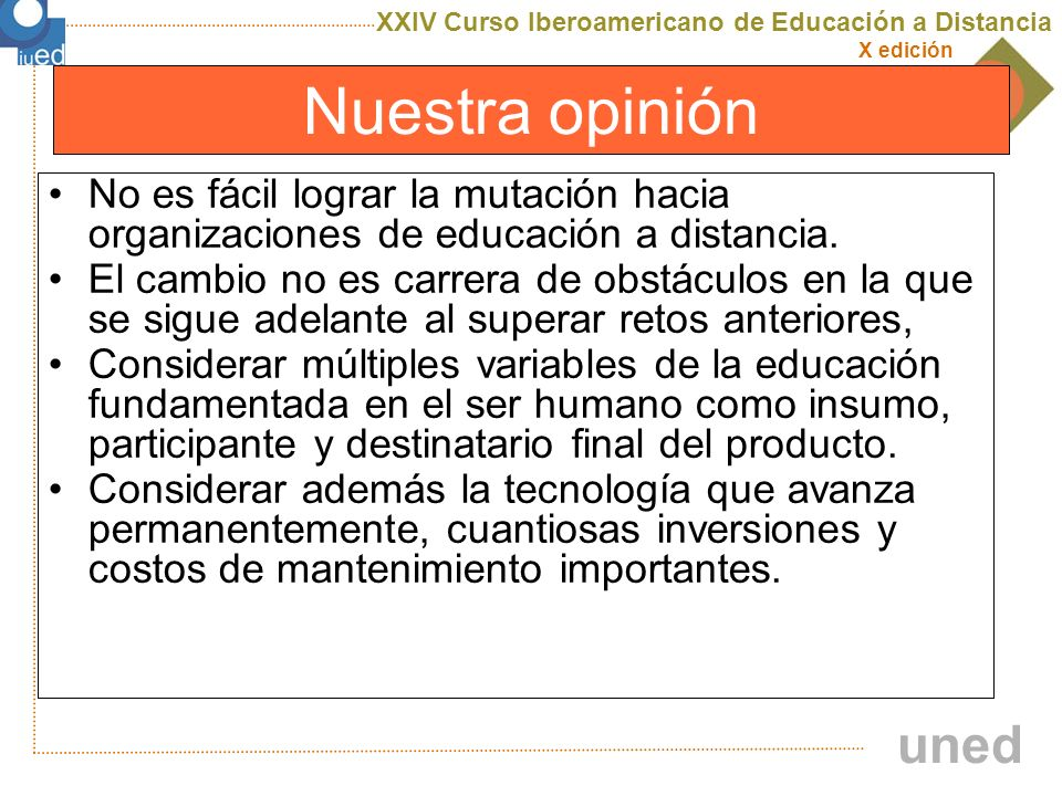 Nuestra opiniónNo es fácil lograr la mutación hacia organizaciones de educación a distancia.
