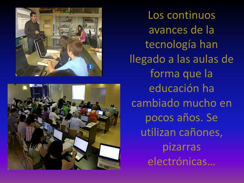 Los continuos avances de la tecnología han llegado a las aulas de forma que la educación ha cambiado mucho en pocos años.