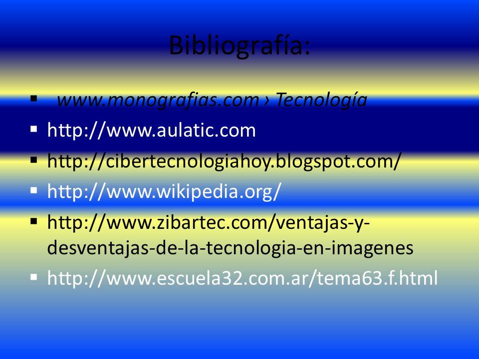 Bibliografía: www.monografias.com › Tecnología http://www.aulatic.com