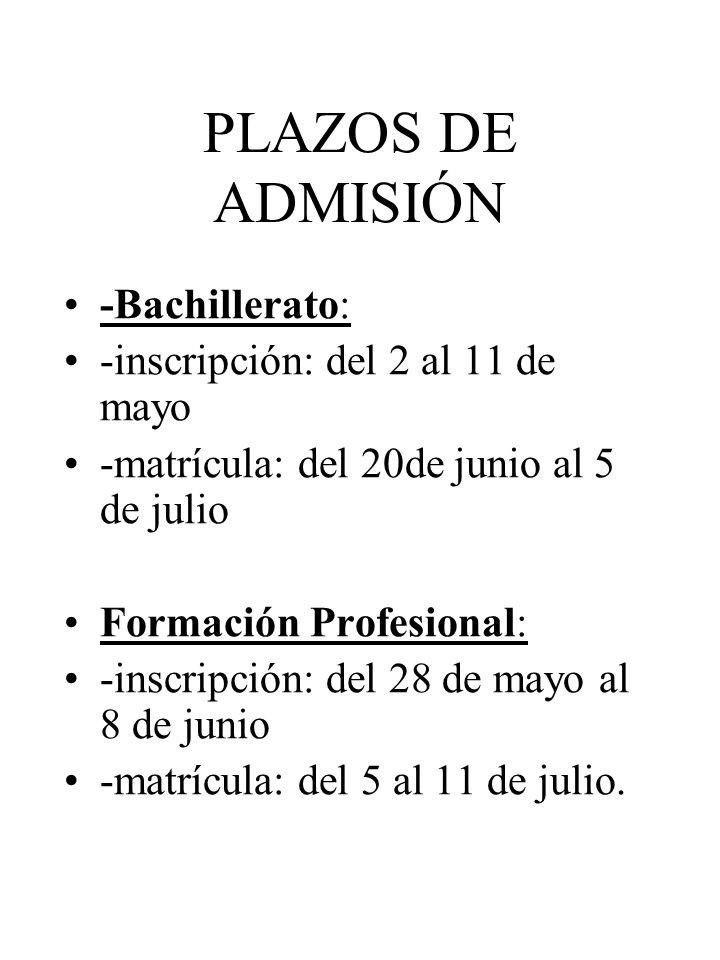 PLAZOS DE ADMISIÓN -Bachillerato: -inscripción: del 2 al 11 de mayo