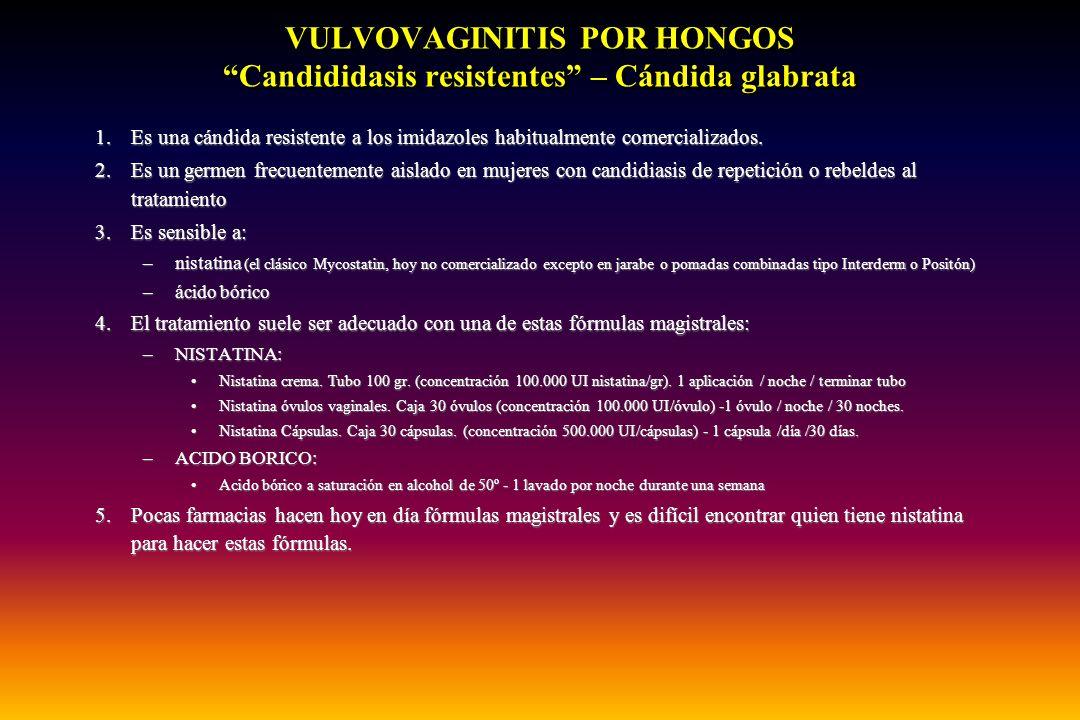 VULVOVAGINITIS POR HONGOS Candididasis resistentes – Cándida glabrata