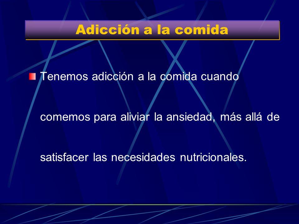 Adicción a la comida Tenemos adicción a la comida cuando comemos para aliviar la ansiedad, más allá de satisfacer las necesidades nutricionales.