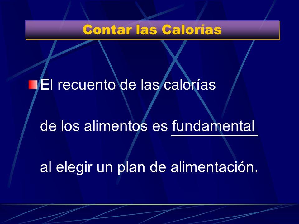 Contar las Calorías El recuento de las calorías de los alimentos es fundamental al elegir un plan de alimentación.