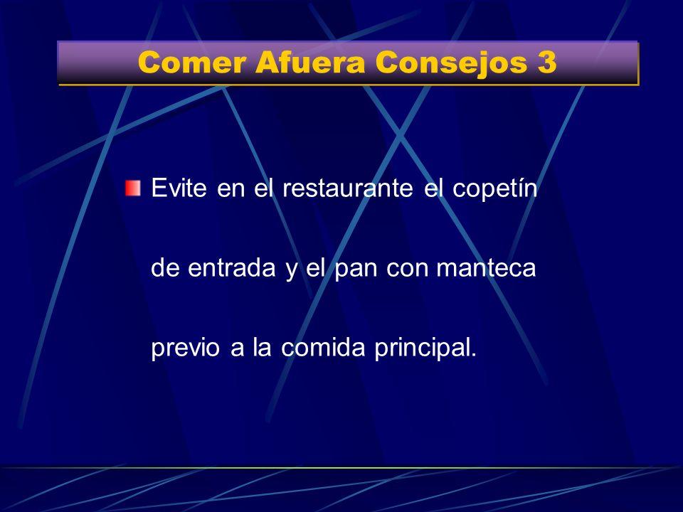 Comer Afuera Consejos 3Evite en el restaurante el copetín de entrada y el pan con manteca previo a la comida principal.