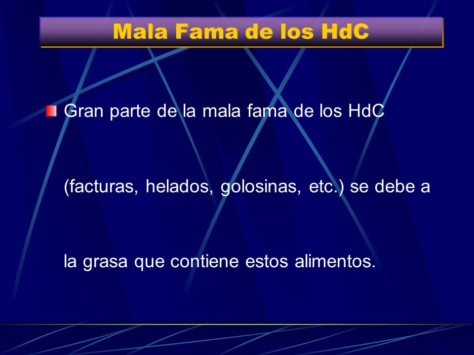 Mala Fama de los HdCGran parte de la mala fama de los HdC (facturas, helados, golosinas, etc.) se debe a la grasa que contiene estos alimentos.