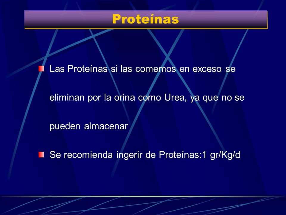 Proteínas Las Proteínas si las comemos en exceso se eliminan por la orina como Urea, ya que no se pueden almacenar.