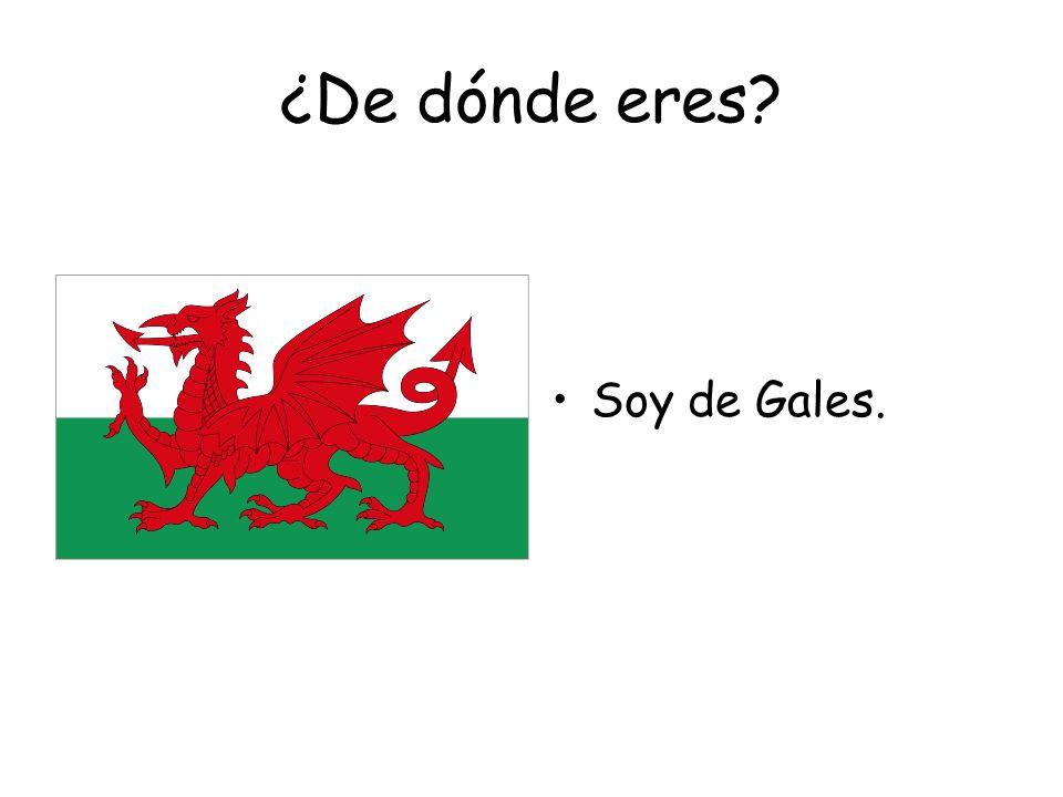¿De dónde eres Soy de Gales.
