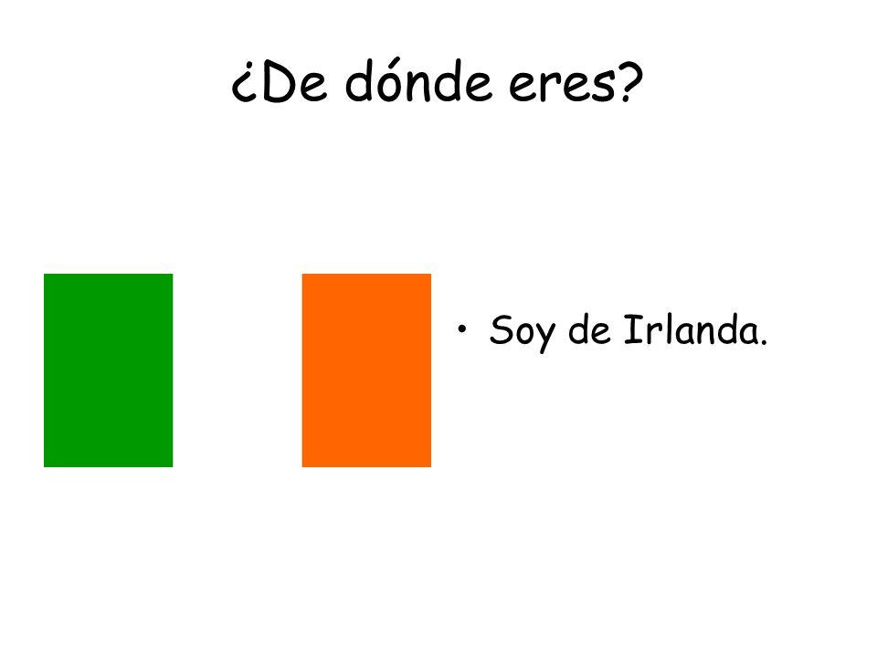 ¿De dónde eres Soy de Irlanda.