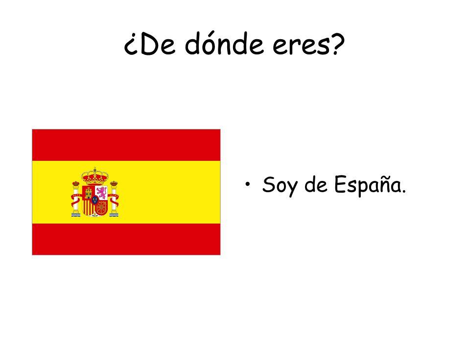 ¿De dónde eres Soy de España.