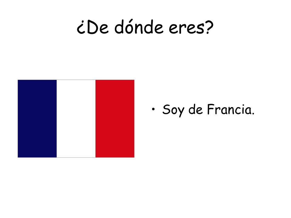 ¿De dónde eres Soy de Francia.