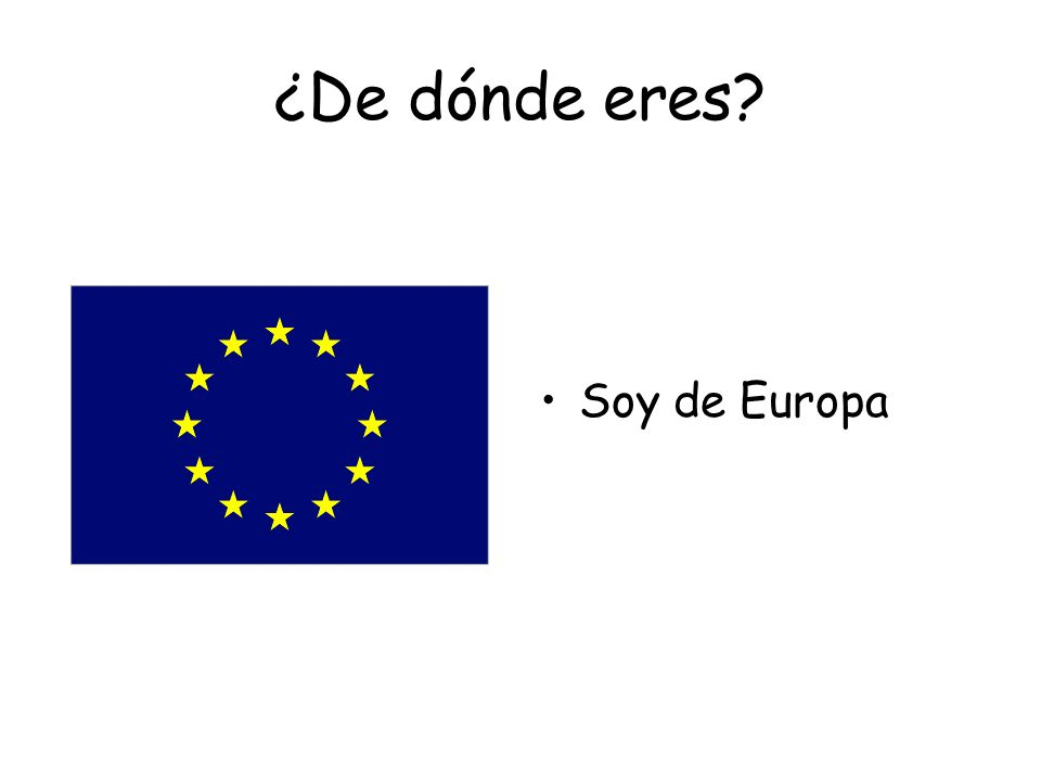 ¿De dónde eres Soy de Europa