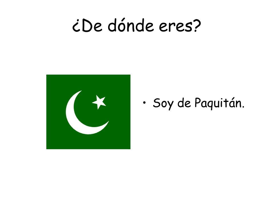 ¿De dónde eres Soy de Paquitán.