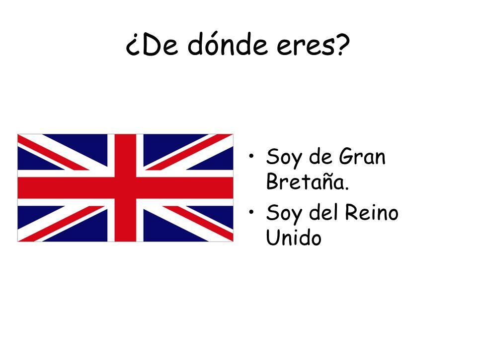 ¿De dónde eres Soy de Gran Bretaña. Soy del Reino Unido