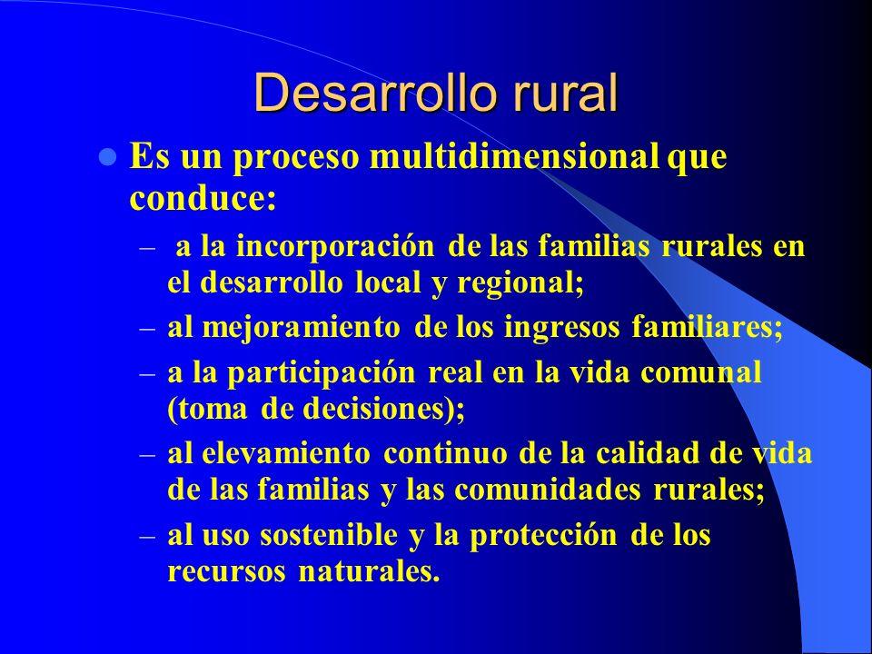 Desarrollo rural Es un proceso multidimensional que conduce: