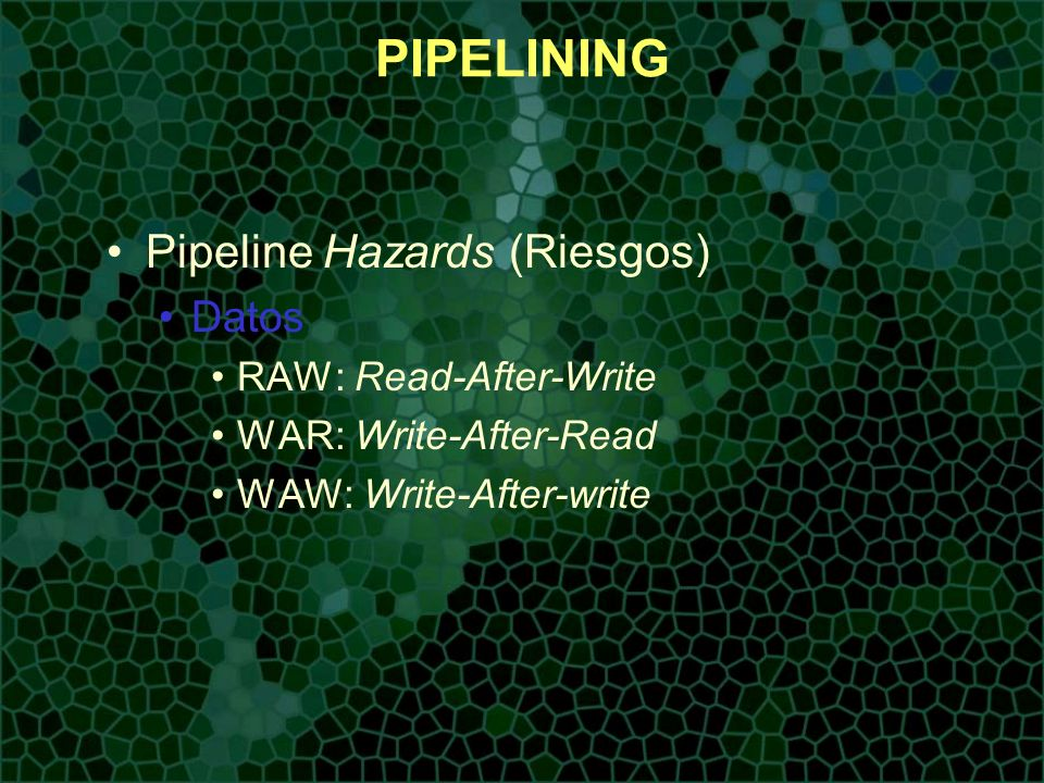 PIPELINING Pipeline Hazards (Riesgos) Datos RAW: Read-After-Write
