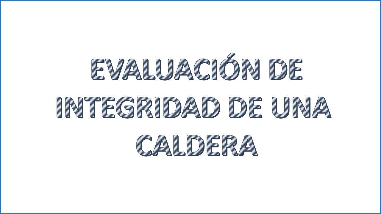 EVALUACIÓN DE INTEGRIDAD DE UNA CALDERA