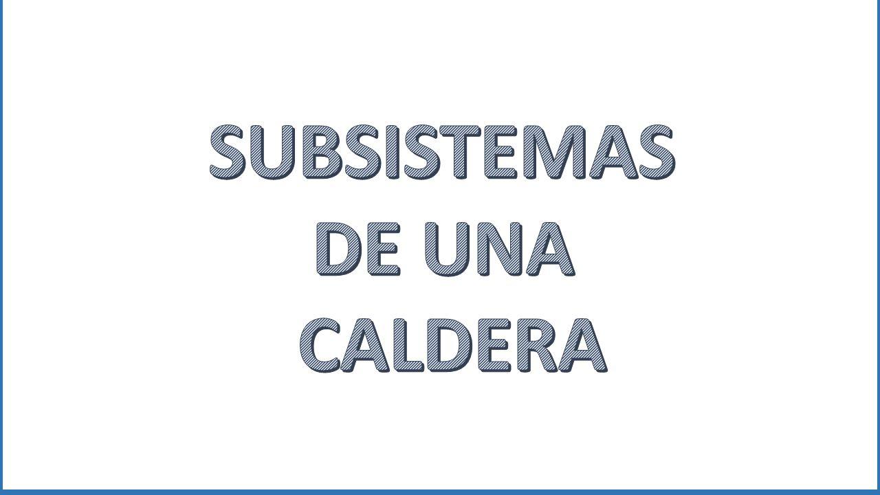 SUBSISTEMAS DE UNA CALDERA