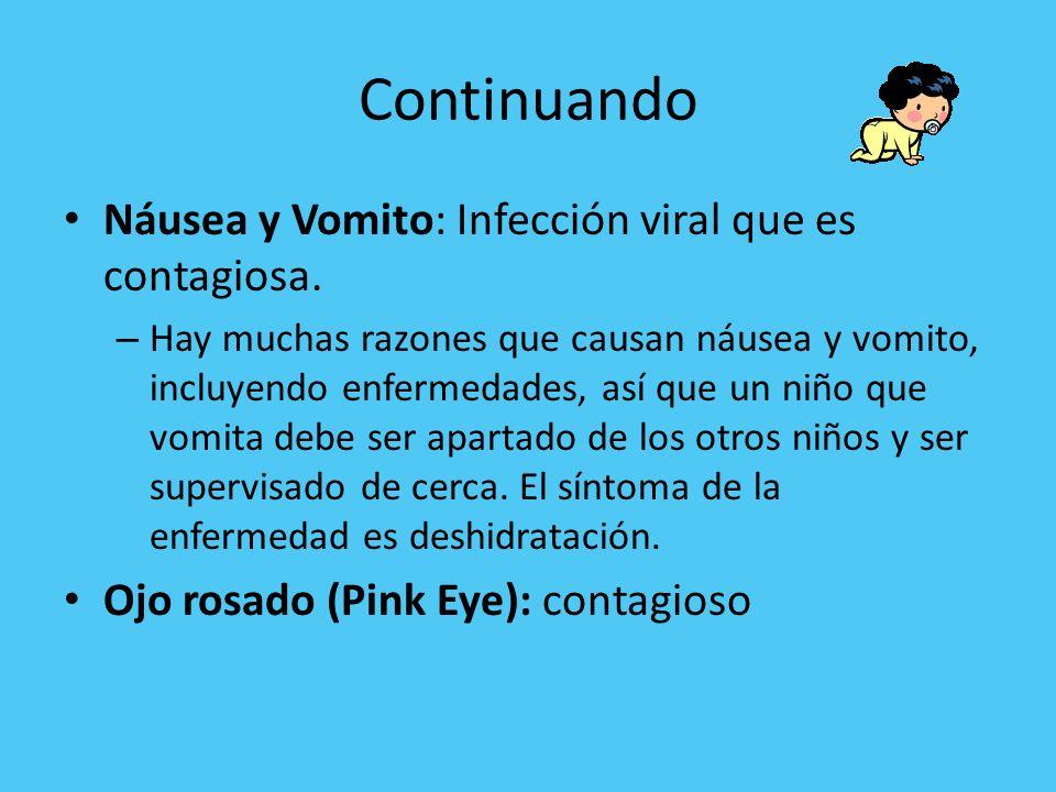 Continuando Náusea y Vomito: Infección viral que es contagiosa.