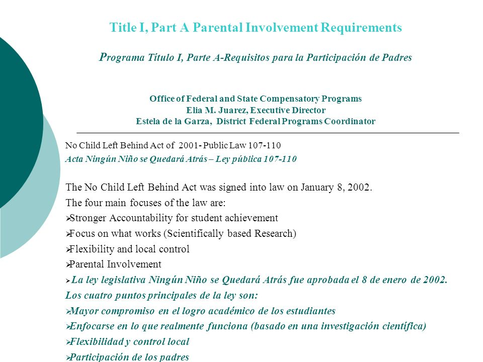 Title I, Part A Parental Involvement Requirements Programa Título I, Parte A-Requisitos para la Participación de Padres Office of Federal and State Compensatory Programs Elia M. Juarez, Executive Director Estela de la Garza, District Federal Programs Coordinator