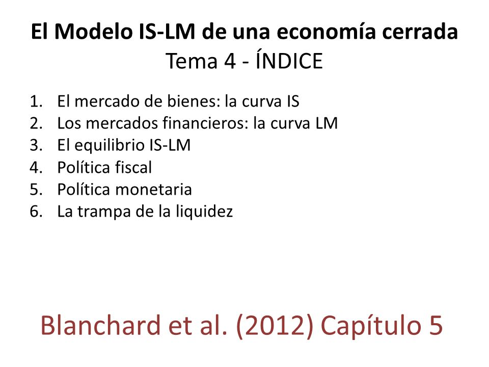 El Modelo IS-LM de una economía cerrada Tema 4 - ÍNDICE