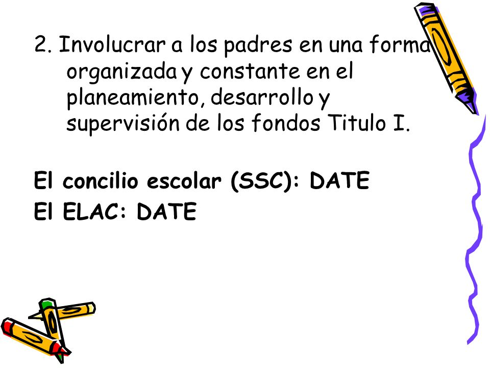 2. Involucrar a los padres en una forma organizada y constante en el planeamiento, desarrollo y supervisión de los fondos Titulo I.