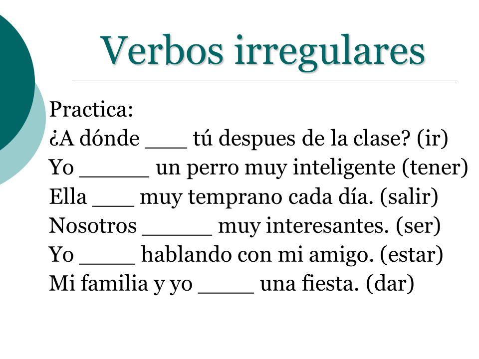 Verbos irregulares Practica: ¿A dónde ___ tú despues de la clase (ir)