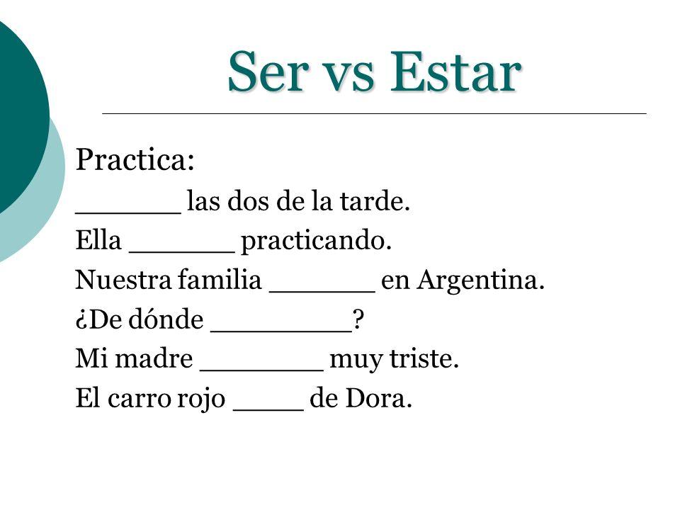 Ser vs Estar Practica: ______ las dos de la tarde.