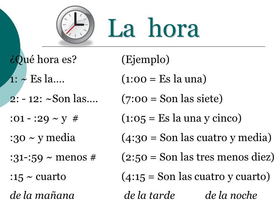 La hora ¿Qué hora es (Ejemplo) 1: ~ Es la…. (1:00 = Es la una)