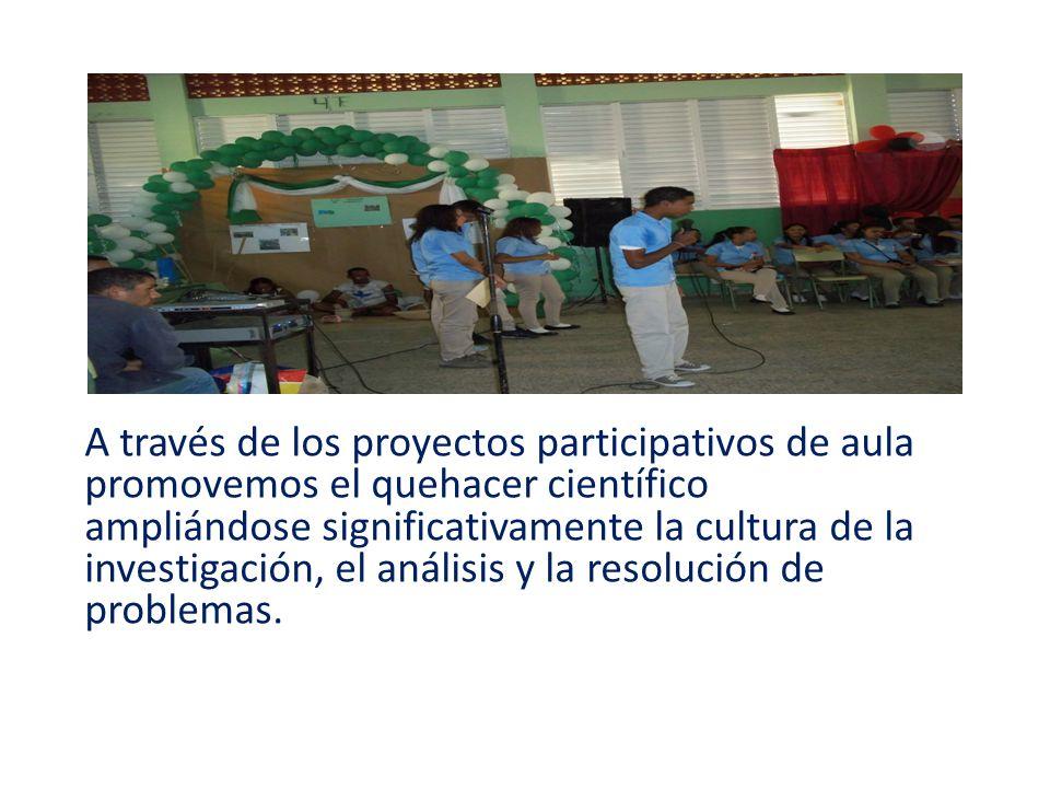 A través de los proyectos participativos de aula promovemos el quehacer científico ampliándose significativamente la cultura de la investigación, el análisis y la resolución de problemas.