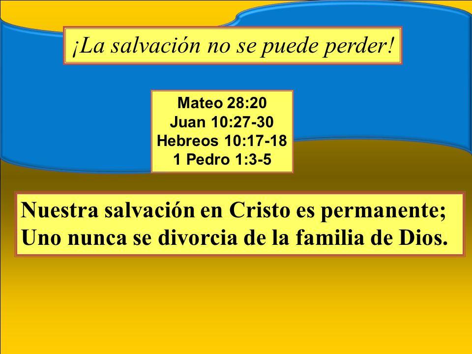 Mateo 28:20 Juan 10:27-30 Hebreos 10:17-18 1 Pedro 1:3-5