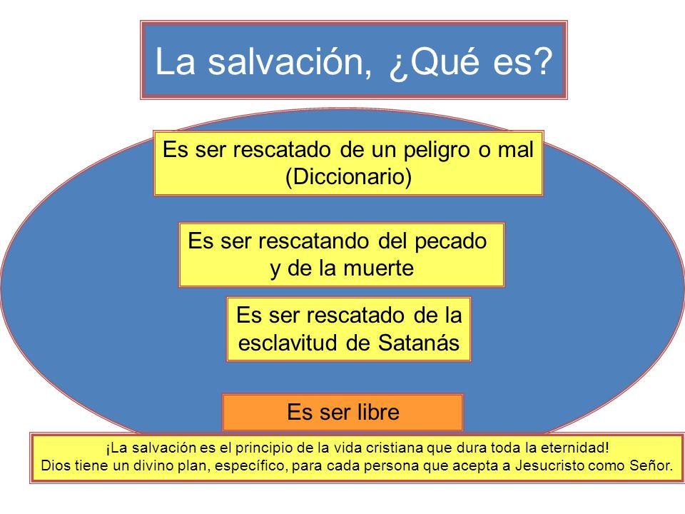 La salvación, ¿Qué es Es ser rescatado de un peligro o mal (Diccionario) Es ser rescatando del pecado.