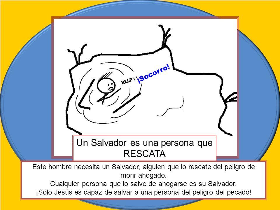 Un Salvador es una persona que RESCATA