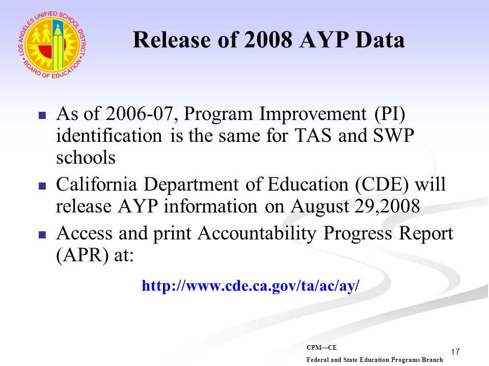 Release of 2008 AYP DataAs of 2006-07, Program Improvement (PI) identification is the same for TAS and SWP schools.