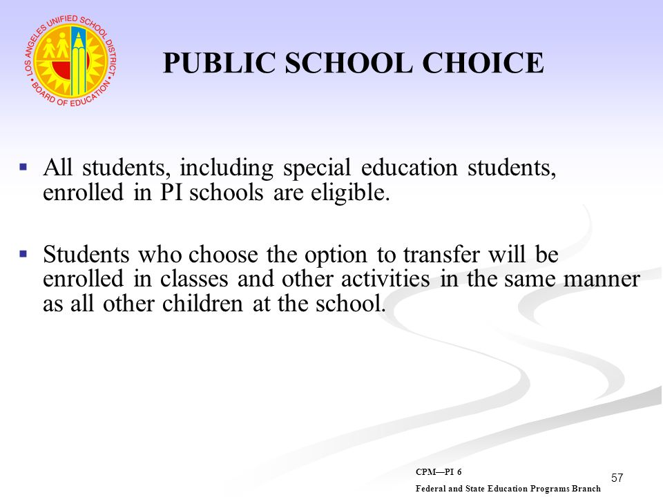 PUBLIC SCHOOL CHOICEAll students, including special education students, enrolled in PI schools are eligible.