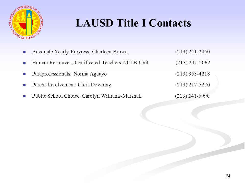 LAUSD Title I ContactsAdequate Yearly Progress, Charleen Brown (213) 241-2450.