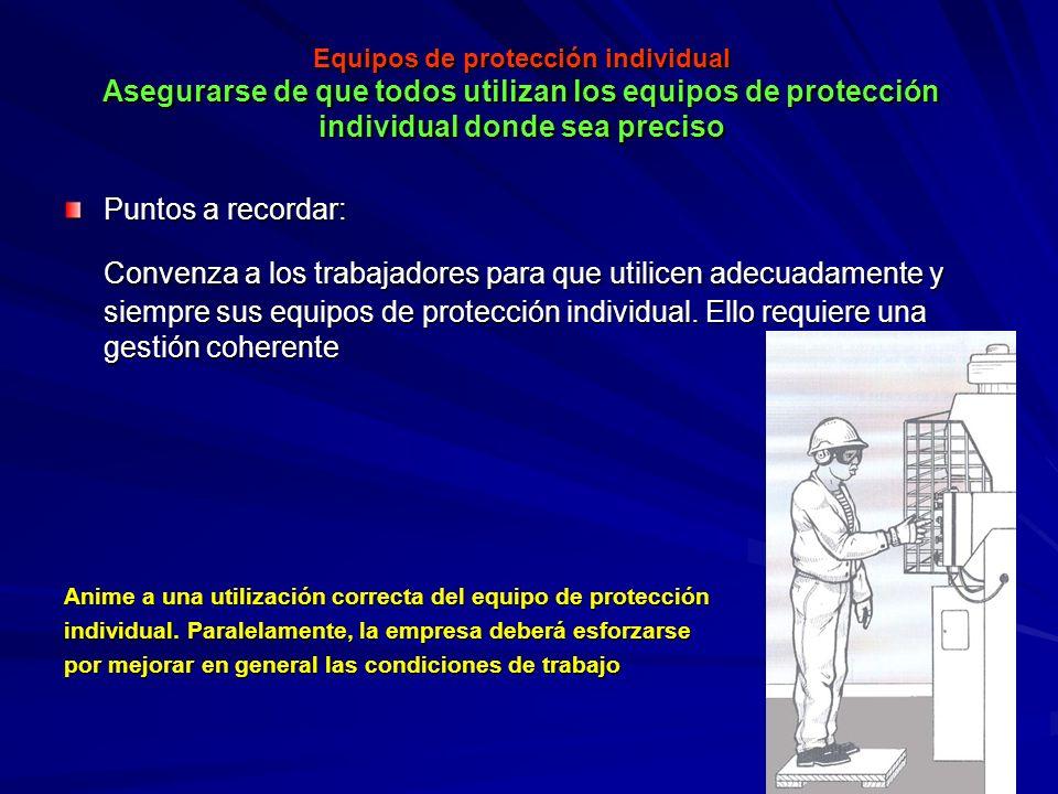 Equipos de protección individual Asegurarse de que todos utilizan los equipos de protección individual donde sea preciso