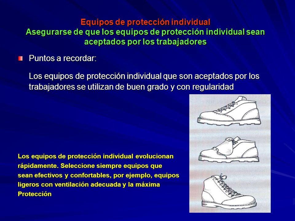 Equipos de protección individual Asegurarse de que los equipos de protección individual sean aceptados por los trabajadores