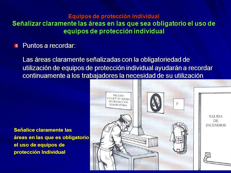 Equipos de protección individual Señalizar claramente las áreas en las que sea obligatorio el uso de equipos de protección individual