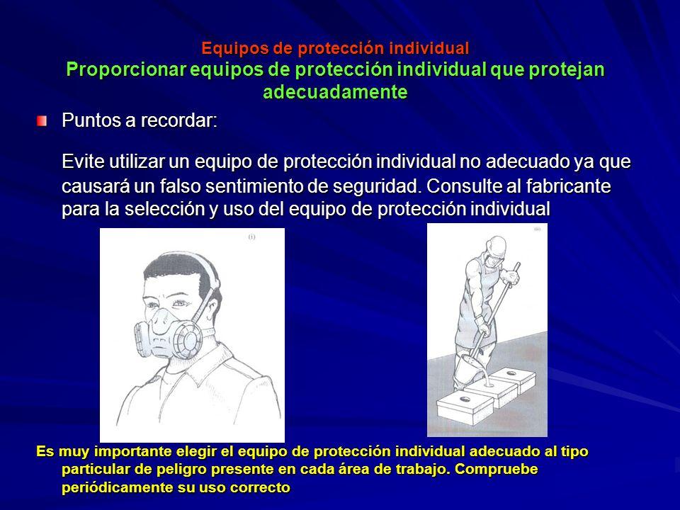Equipos de protección individual Proporcionar equipos de protección individual que protejan adecuadamente